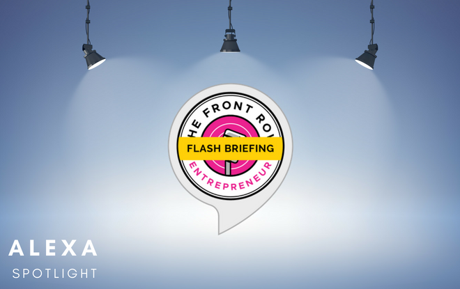 Flash Briefing Spotlight: The Front Row Entrepreneur