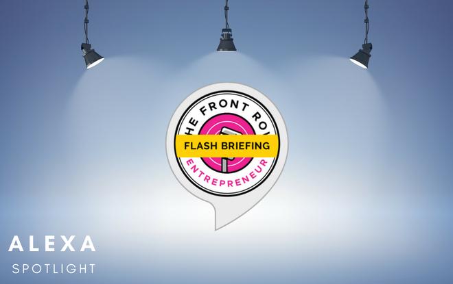 Flash Briefing Spotlight: The Front Row Entrepreneur